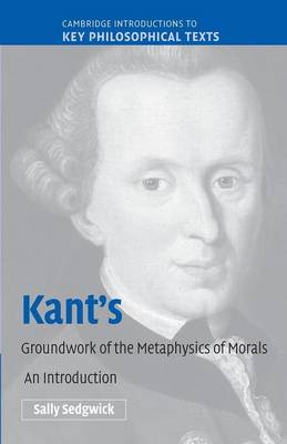 Kant's Groundwork of the Metaphysics of Morals by Sally Sedgwick