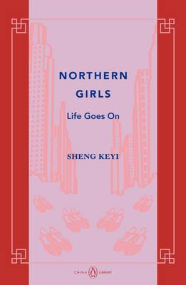 Northern Girls: Life Goes On: China Library by Keyi Sheng
