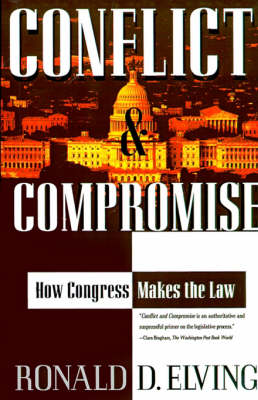 Conflict and Compromise: How Congress Makes the Law by Ronald D Elving
