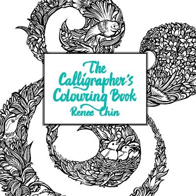 The Calligrapher's Colouring Book by Renee Chin