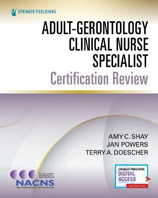 Adult-Gerontology Clinical Nurse Specialist Certification Review by Amy C. Shay