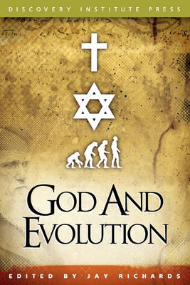 God and Evolution by Jay W. Richards