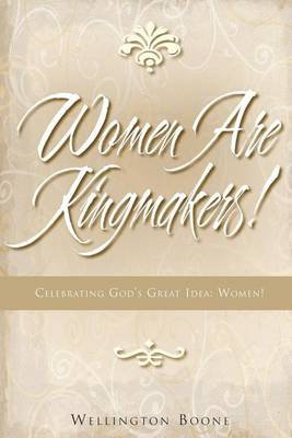 Women Are Kingmakers! by Wellington Boone