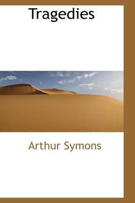 Tragedies by Arthur Symons