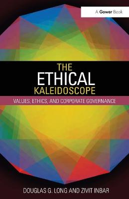 The Ethical Kaleidoscope: Values, Ethics, and Corporate Governance by Douglas G. Long