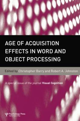 Age of Acquisition Effects in Word and Object Processing: A Special Issue of Visual Cognition by Chris Barry