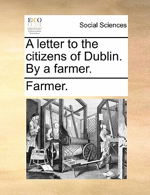 A Letter to the Citizens of Dublin. by a Farmer. by Farmer