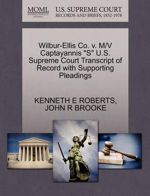 Wilbur-Ellis Co. V. M/V Captayannis S U.S. Supreme Court Transcript of Record with Supporting Pleadings by Kenneth E Roberts