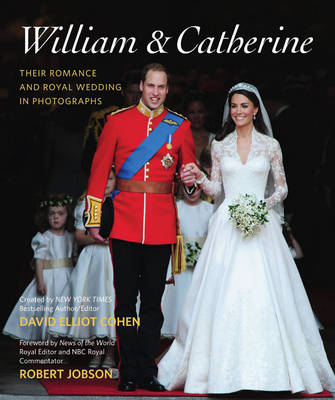 William & Catherine: Their Romance and Royal Wedding in Photographs by David Elliot Cohen