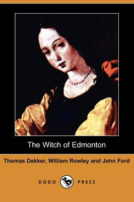 The Witch of Edmonton (Dodo Press) by Thomas Dekker