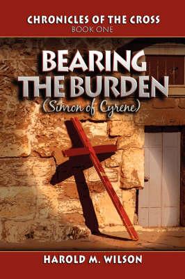 Bearing the Burden by Harold M Wilson