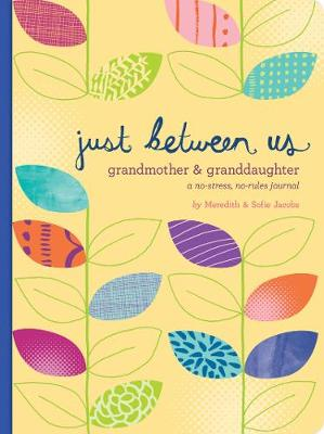 Just Between Us: Grandmother & Granddaughter - A No-Stress, No-Rules Journal by Sofie Jacobs