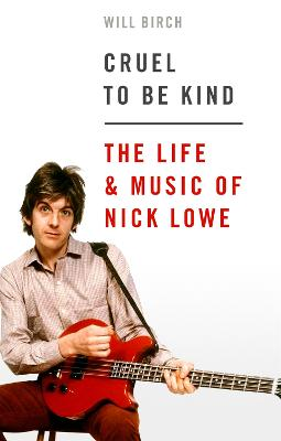 Cruel To Be Kind: The Life and Music of Nick Lowe book