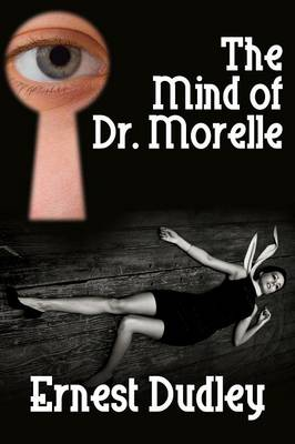The Mind of Dr. Morelle: A Classic Crime Novel by Ernest Dudley