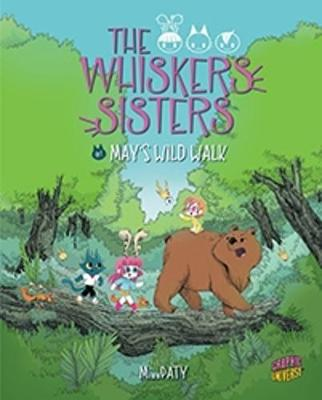 The Whiskers Sisters 1: May's Wild Walk by Miss Paty