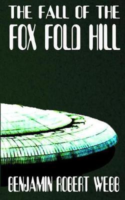 The Fall of the Fox Fold Hill Book 4 by Benjamin Robert Webb