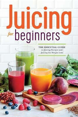 Juicing for Beginners by Rockridge Press