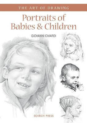 Art of Drawing: Portraits of Babies & Children book