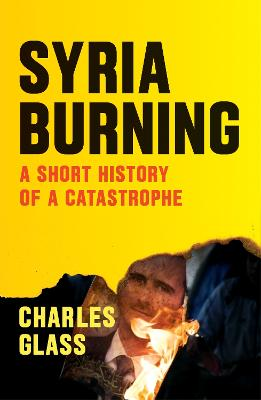 Syria Burning by Charles Glass