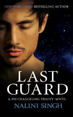 Last Guard: Psy-Changeling Trinity Book 5 by Nalini Singh