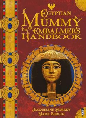 Egyptian Mummy Embalmer's Handbook by Jacqueline Morley