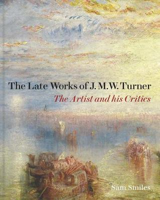 The Late Works of J. M. W. Turner - The Artist and his Critics book