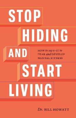 Stop Hiding and Start Living: How to Say F-it to Fear and Develop Mental Fitness book