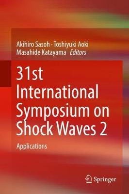 31st International Symposium on Shock Waves 2: Applications by Akihiro Sasoh