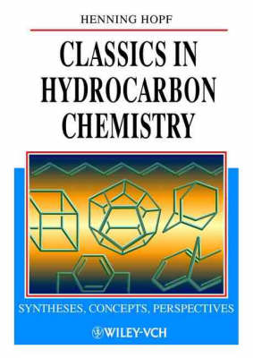 Classics in Hydrocarbon Chemistry: Syntheses, Concepts, Perspectives by Henning Hopf