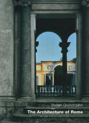 The Architecture Of Rome by Stefan Grundmann
