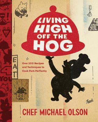 Living High Off The Hog: Over 100 Recipes and Techniques to Cook Pork Perfectly book