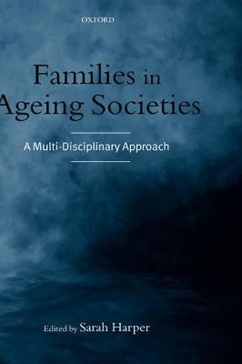 Families in Ageing Societies by Sarah Harper