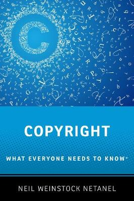 Copyright: What Everyone Needs to Know (R) by Neil Weinstock Netanel