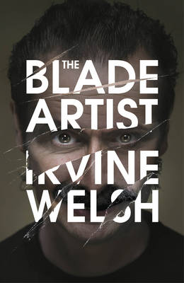 The Blade Artist by Irvine Welsh