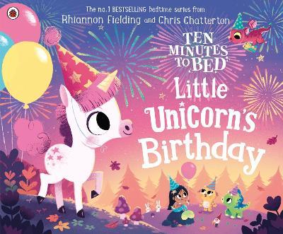 Ten Minutes to Bed: Little Unicorn's Birthday by Rhiannon Fielding
