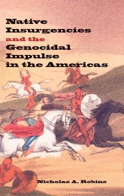 Native Insurgencies and the Genocidal Impulse in the Americas by Nicholas Robins