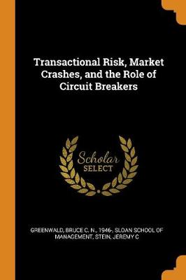 Transactional Risk, Market Crashes, and the Role of Circuit Breakers by Bruce C N Greenwald