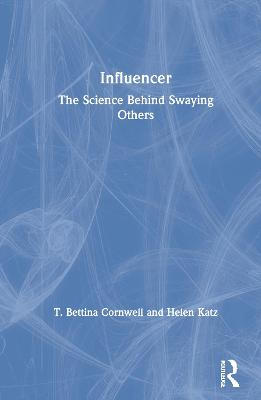Influencer: The Science Behind Swaying Others by T. Bettina Cornwell