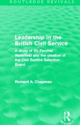 Leadership in the British Civil Service by Richard A. Chapman