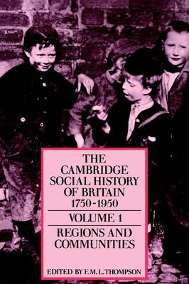 The The Cambridge Social History of Britain, 1750-1950 The Cambridge Social History of Britain, 1750-1950 Regions and Communities v.1 by F. M. L. Thompson