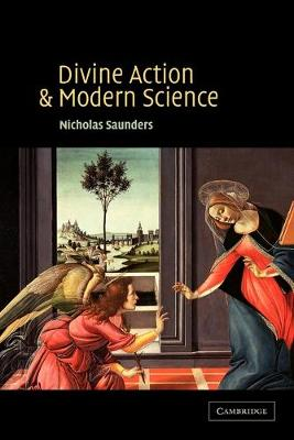 Divine Action and Modern Science by Nicholas Saunders