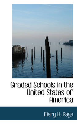Graded Schools in the United States of America by Mary H Page