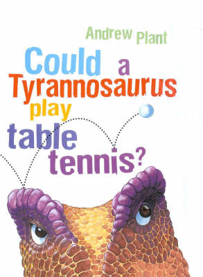 Could a Tyrannosaurus Play Table Tennis? by Andrew Plant
