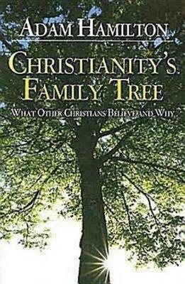 Christianity's Family Tree Participant's Guide by Adam Hamilton