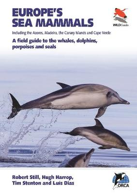 Europe's Sea Mammals Including the Azores, Madeira, the Canary Islands and Cape Verde: A field guide to the whales, dolphins, porpoises and seals by Robert Still