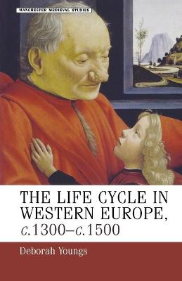 The Life-Cycle in Western Europe, C.1300-C.1500 by Deborah Youngs