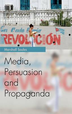 Media, Persuasion and Propaganda by Marshall Soules