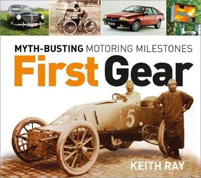 First Gear: Myth Busting Motoring Milestones by Keith Ray