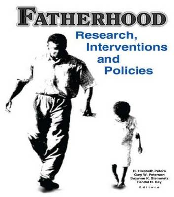 Fatherhood: Research, Interventions, and Policies by H. Elizabeth Peters