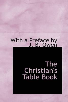 The Christian's Table Book by With A Preface by J B Owen